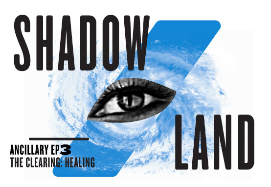 SHADOW/LAND - The Clearing, Part 3: Healing