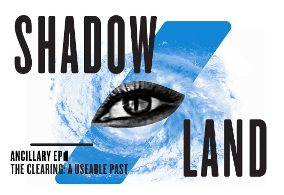 SHADOW/LAND - The Clearing, Part 1: A Useable Past