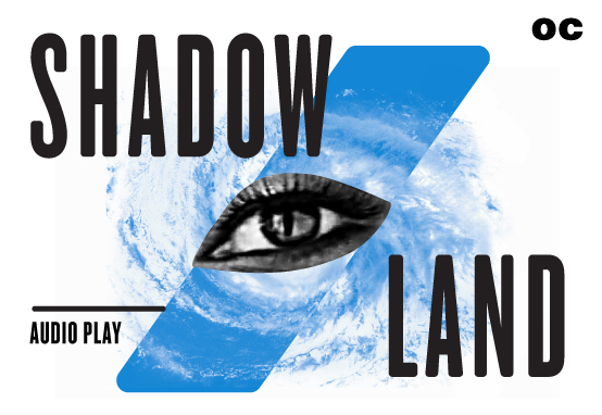 Open Caption - SHADOW/LAND - Audio Play