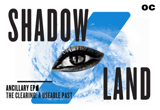 Open Caption - SHADOW/LAND- The Clearing, Part 1: A Useable Past